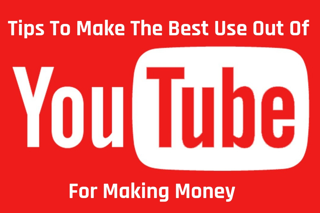 tips to make the best use out of youtube for making money