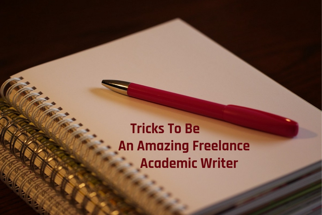 tricks to be amazing freelance academic writer