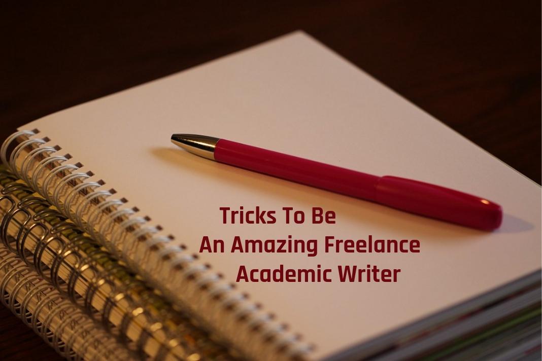 tricks to be amazing freelance academic writer